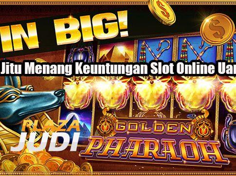 Cara Jitu Menang Keuntungan Slot Online Uang Asli