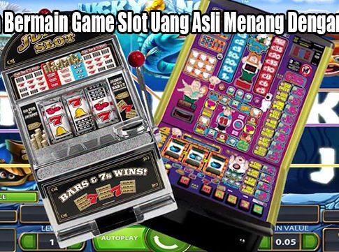 Rahasia Bermain Game Slot Uang Asli Menang Dengan Mudah