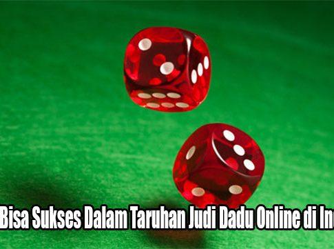 Rahasia Bisa Sukses Dalam Taruhan Judi Dadu Online di Indonesia